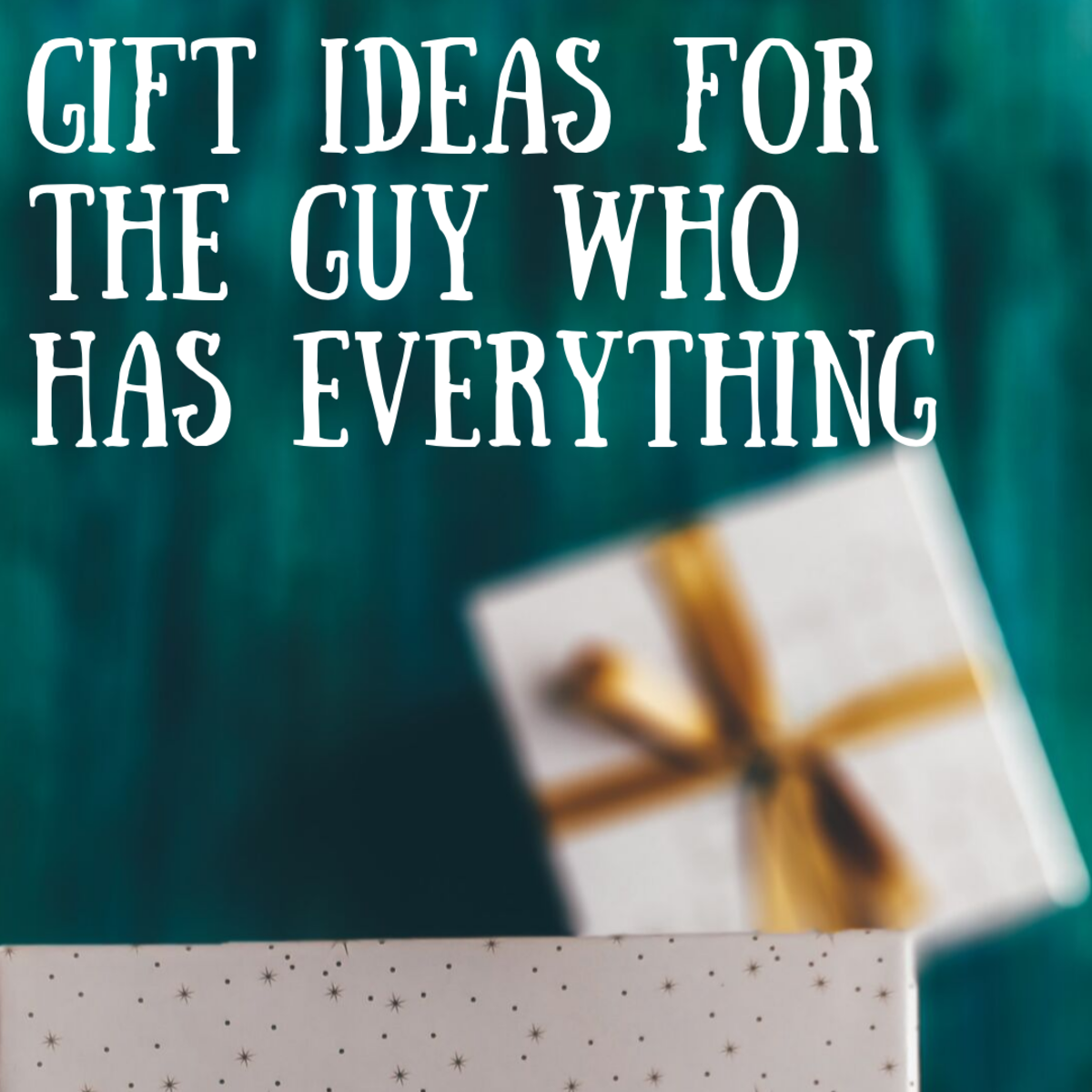 "Gift Ideas for People Who Have ""Everything"""