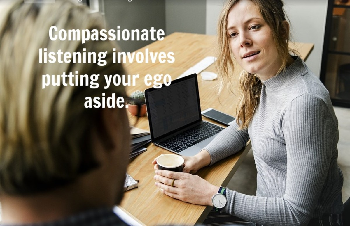 Compassionate listening is an act of selflessness, letting someone talk and purge their pain.