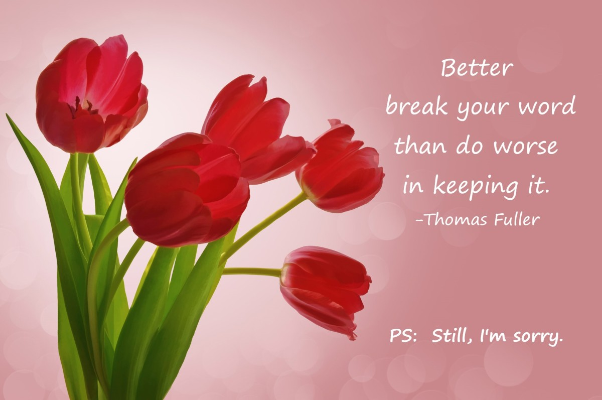 Better break your word than do worse keeping it.