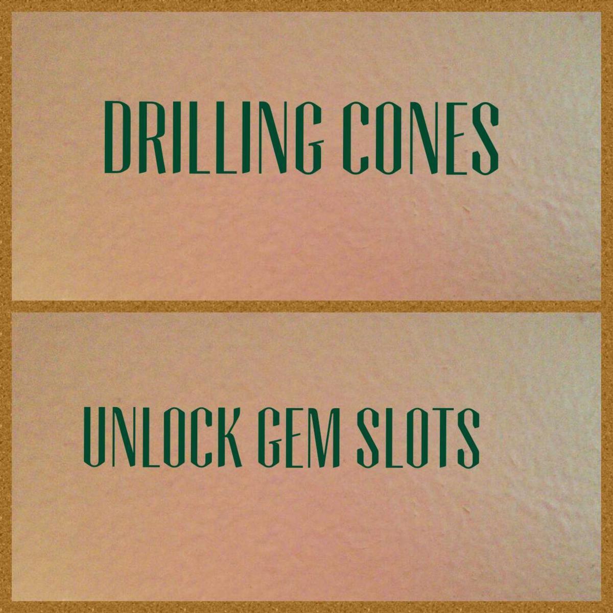 Use drilling cones to unlock gem slots.