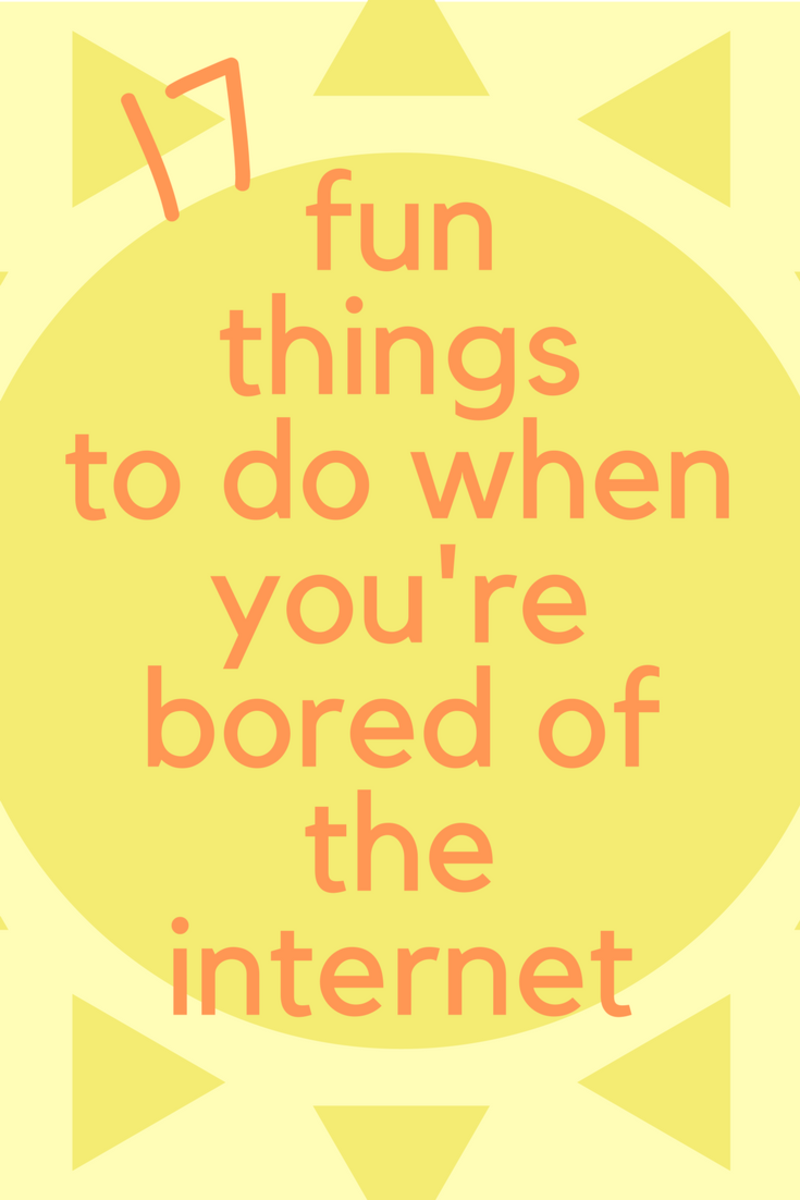 What to Do When You're Bored of the Internet