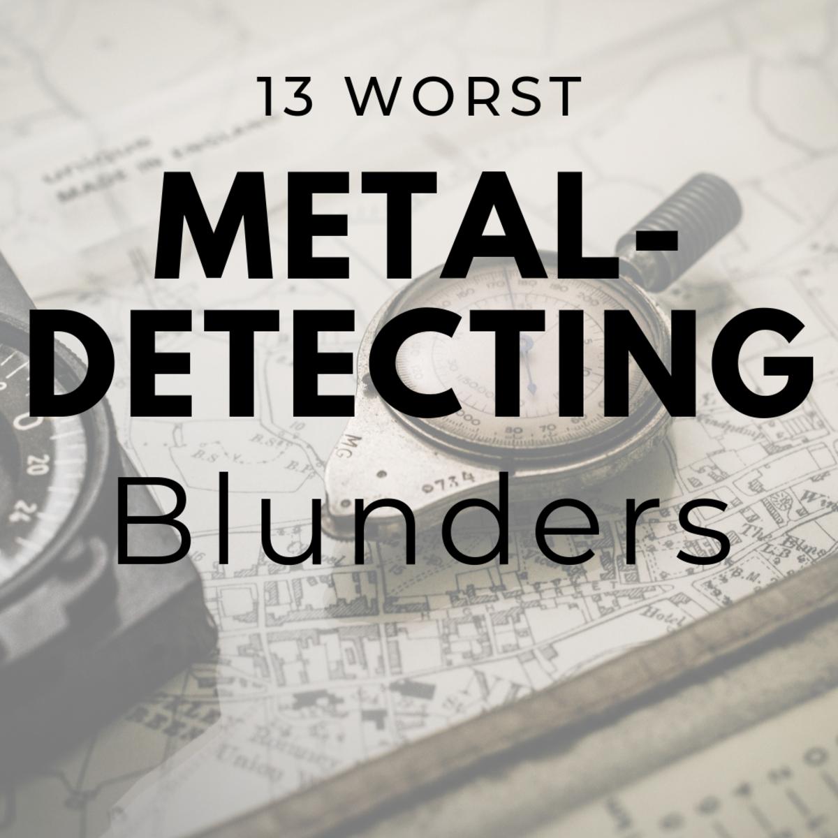 The 13 Worst Metal-Detecting Blunders