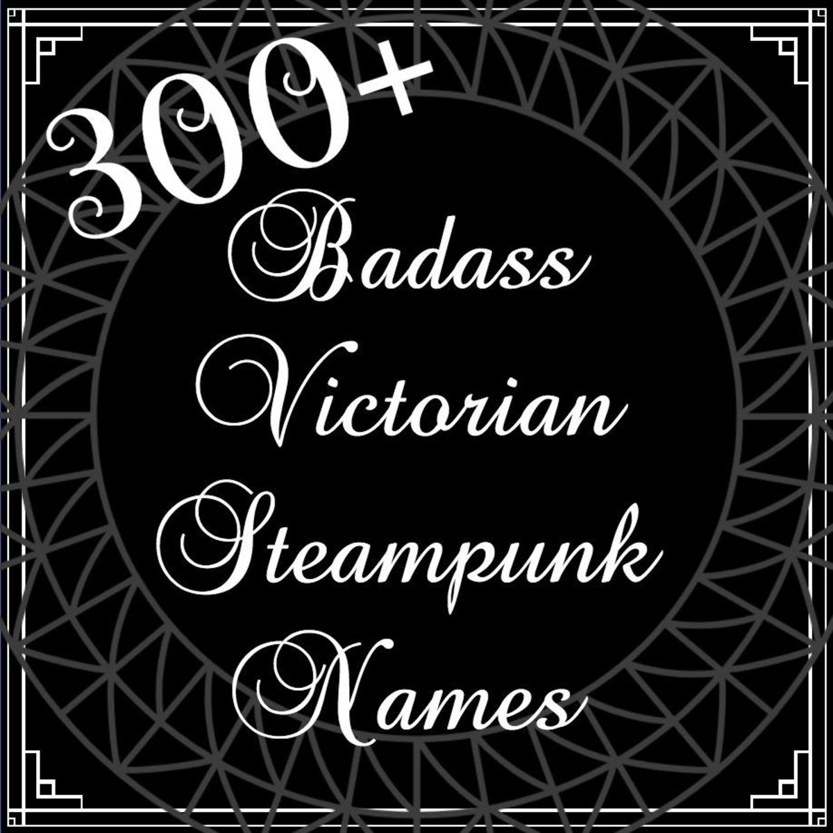 If you are looking for an awesome list of Victorian steampunk names, then this is the list you need.  There are over 300 to choose from.