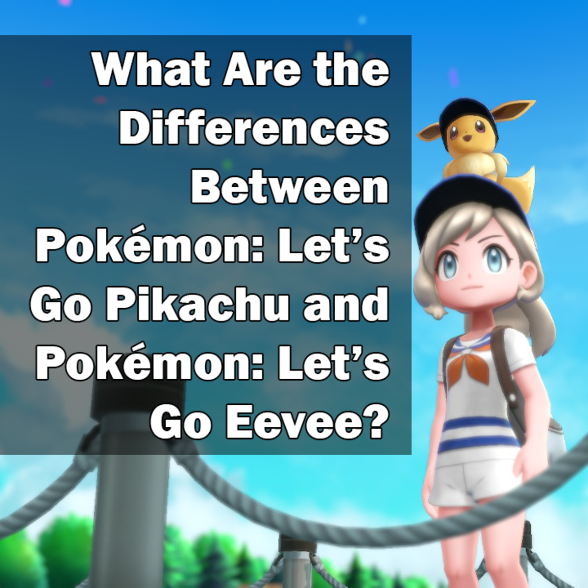 What Are the Differences Between Pokémon: Let's Go Pikachu and Pokémon: Let's Go Eevee?