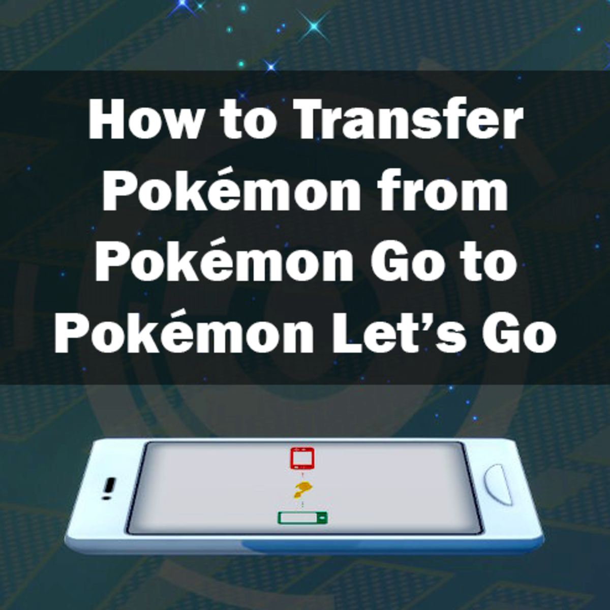 How to Transfer Pokémon from Pokémon Go to Pokémon: Let's Go, Pikachu! and Let's Go, Eevee!