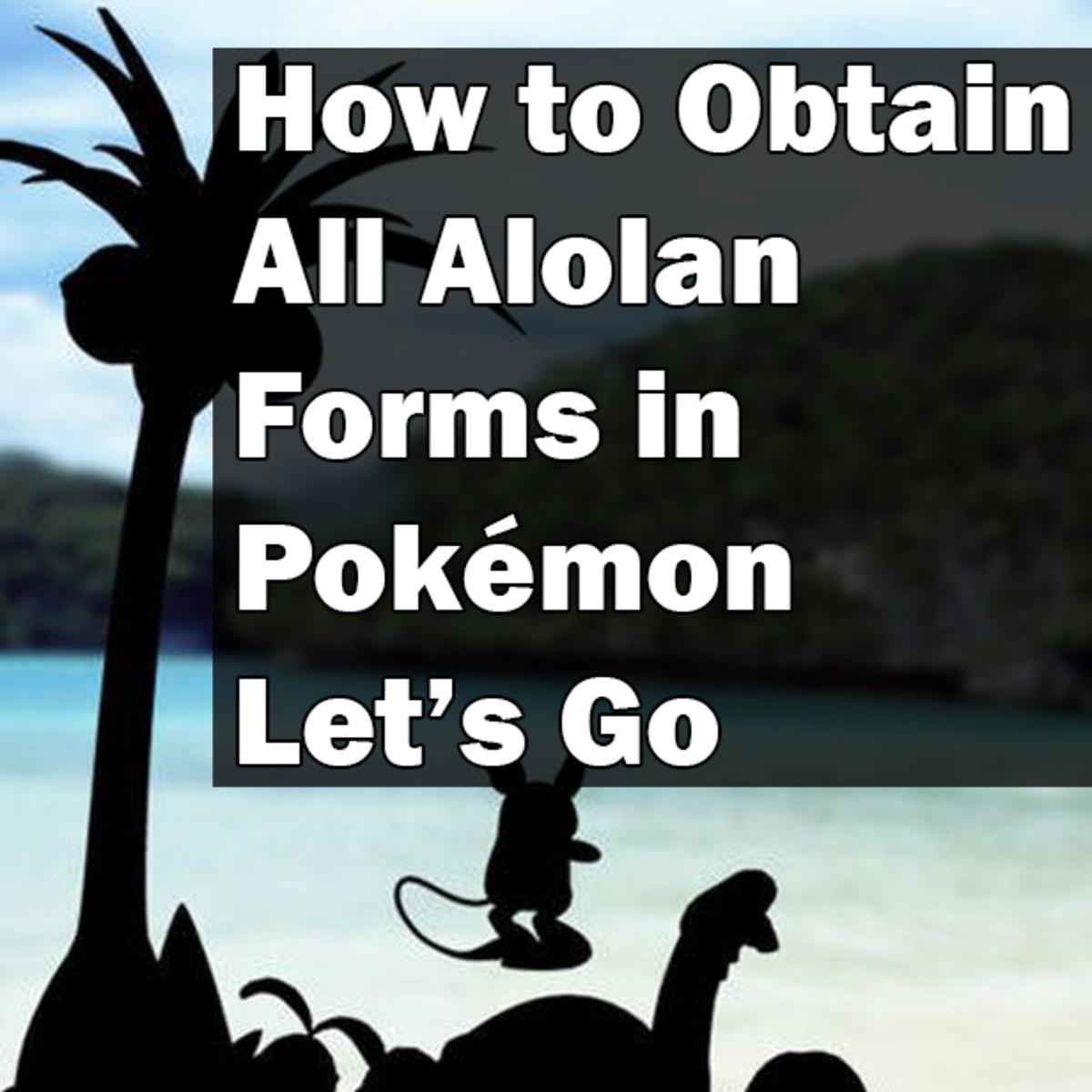 Pokemon Let's Go Alolan Forms Guide