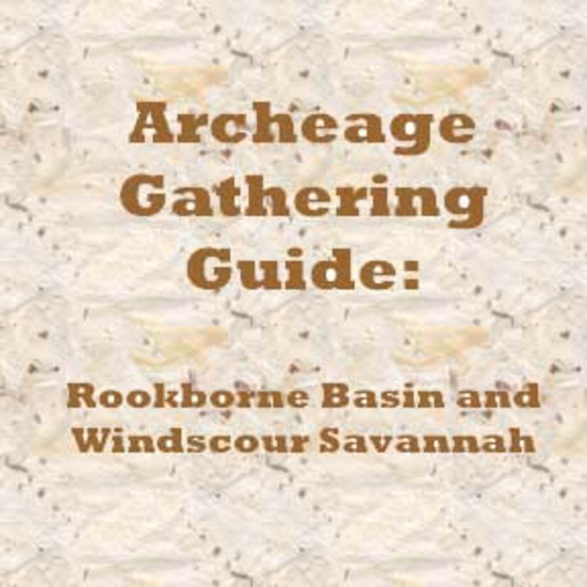 """""""Archeage"""": A Gathering Guide for Rookborne Basin and Windscour Savannah"""