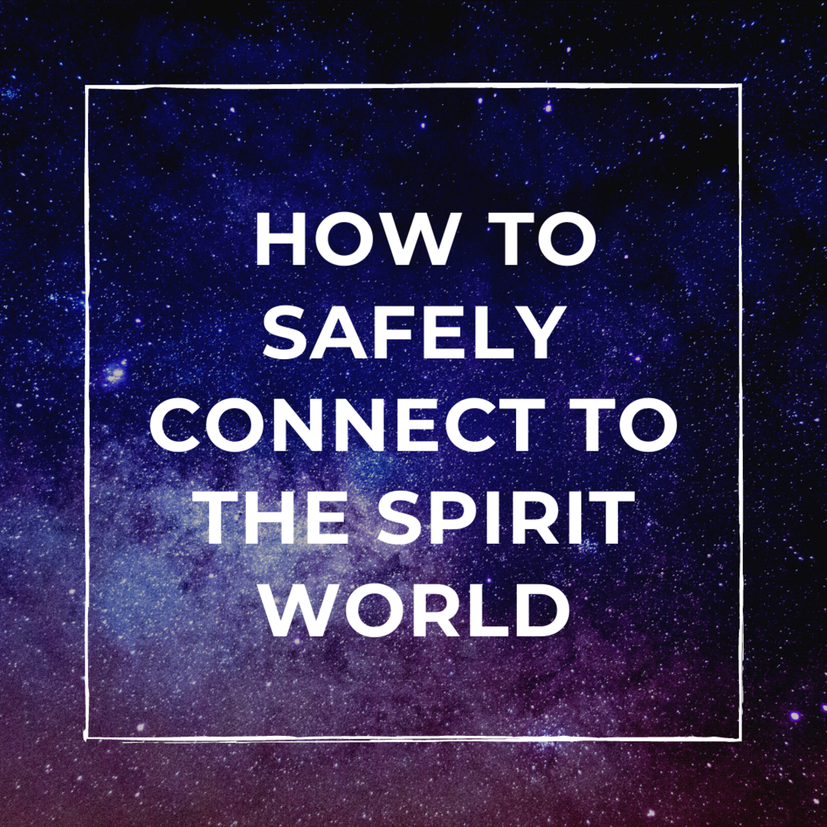 Learn how to connect with spirits, safely!