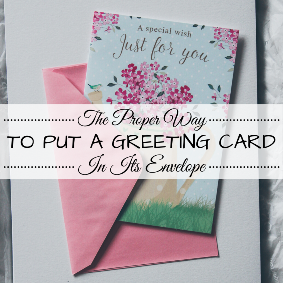 The Correct Way to Put a Greeting Card in an Envelope