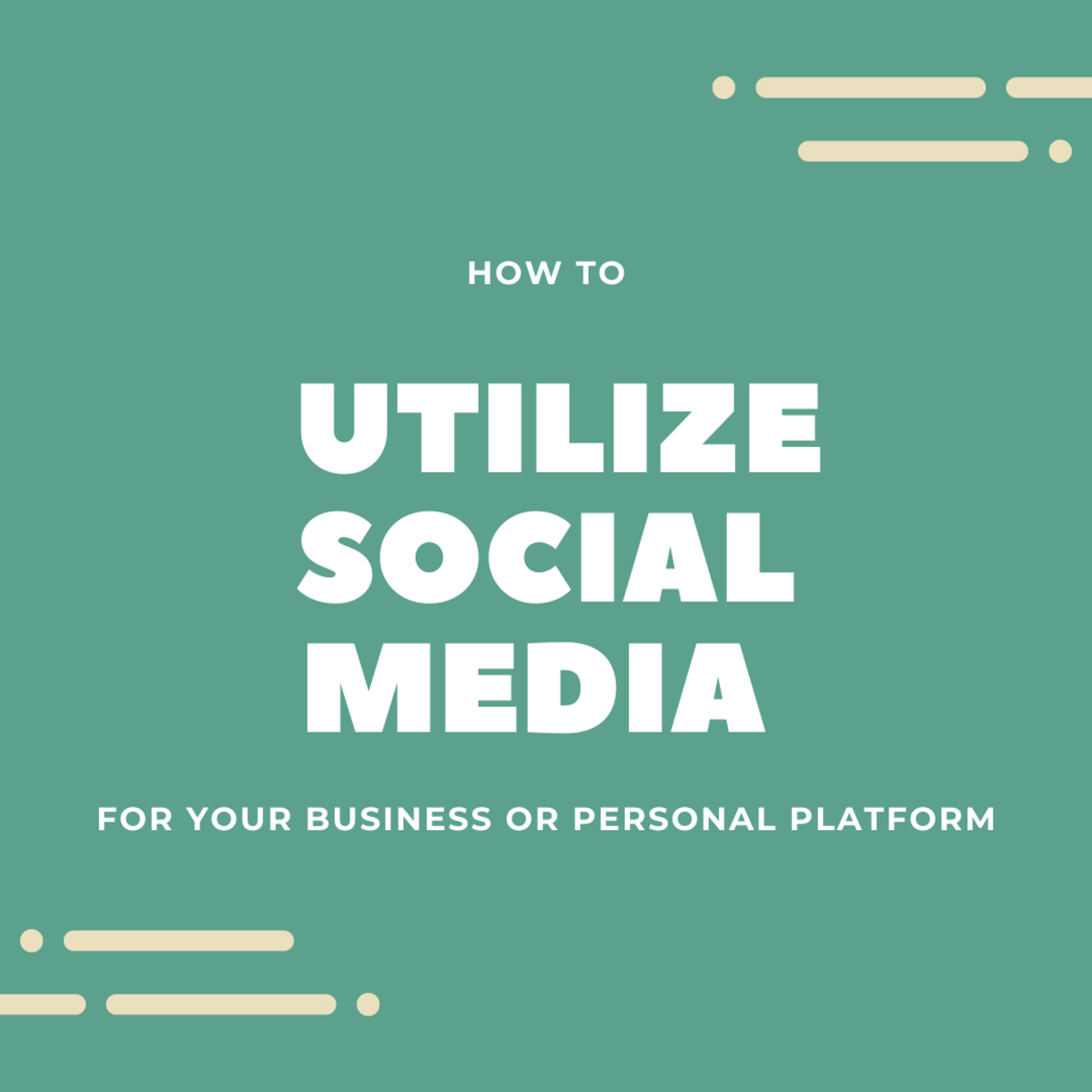 How to Utilize Social Media for Your Business or Personal Platform