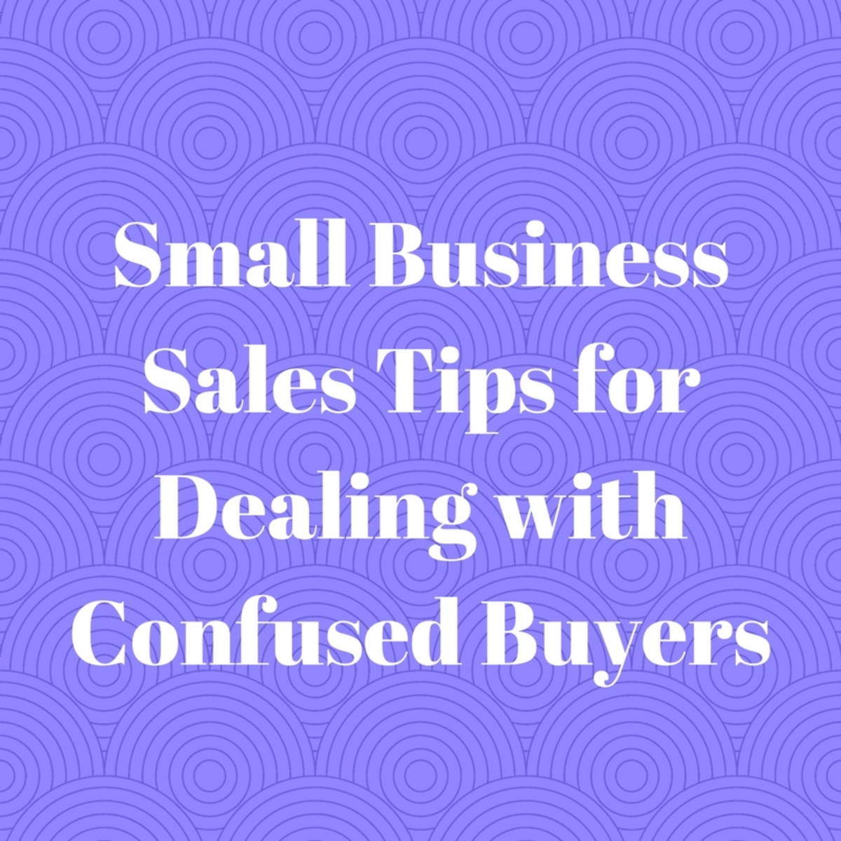 Small Business Sales Tips for Dealing With Confused Buyers
