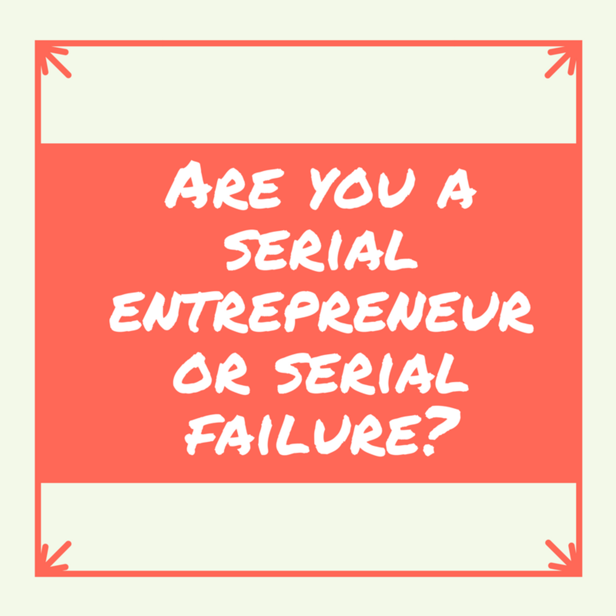 Do multiple unsuccessful business ventures make you a serial entrepreneur—or just a serial failure?