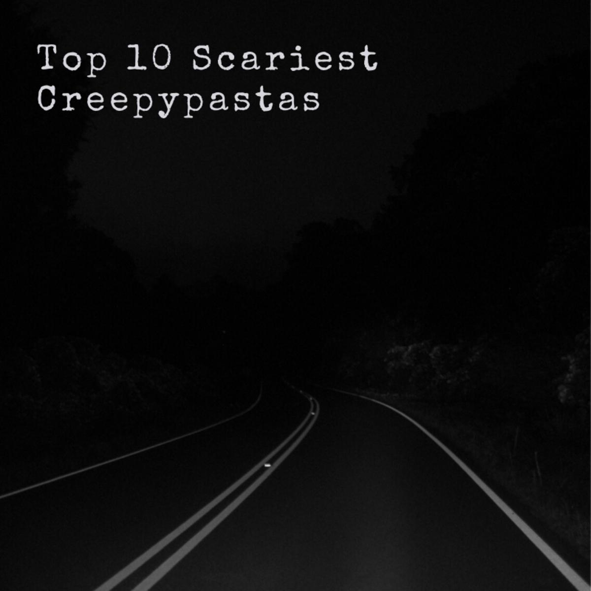10 of the Scariest Creepypastas Ever Written