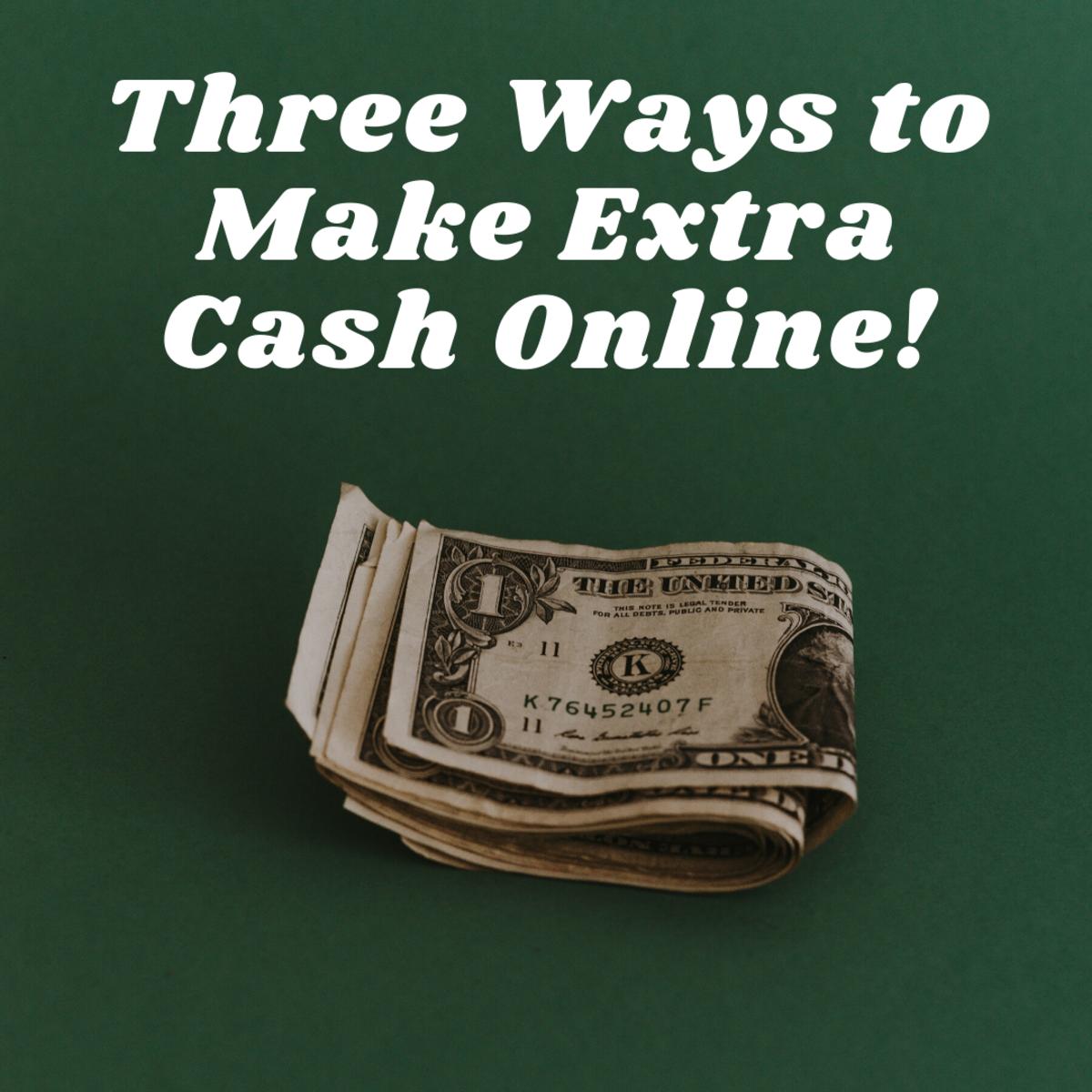 Three Ways to Make Extra Cash Online