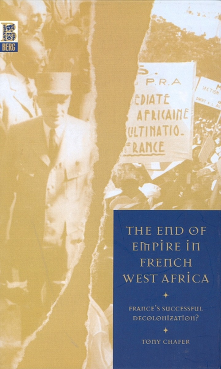 An Incisive Book on a Little-Covered Subject : The End of Empire in French West Africa by Tony Chafer
