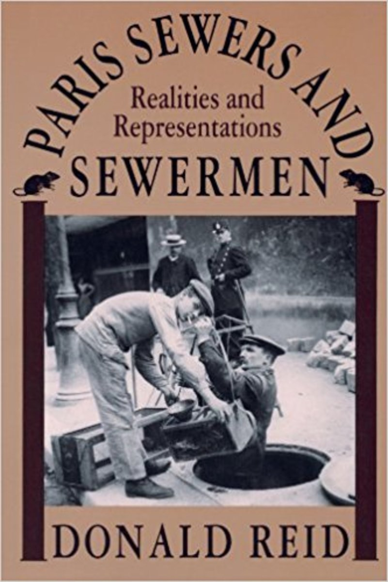 Peering Beneath the Streets of Paris - Paris Sewers: Realities and Representations by Donald Reid
