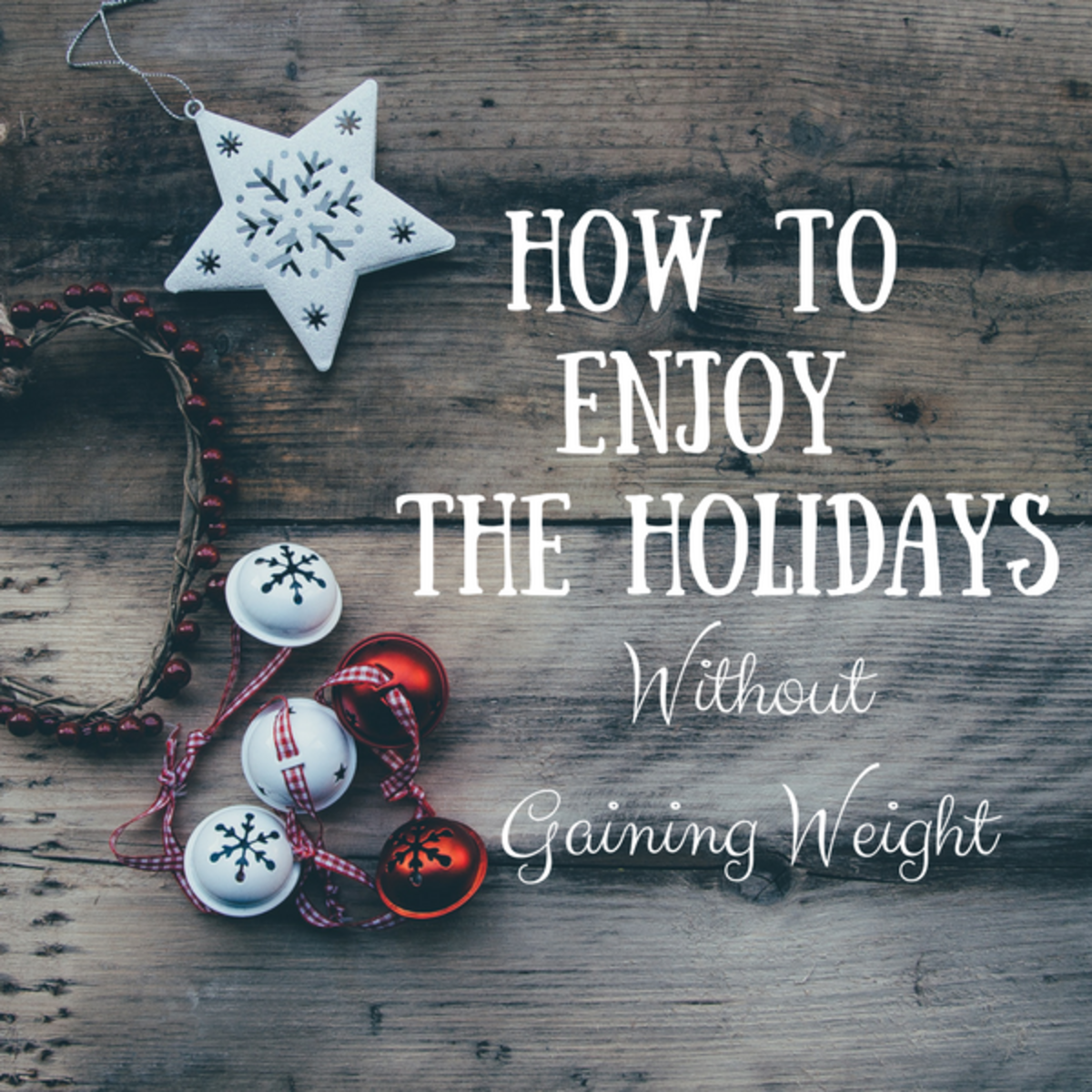 How to Enjoy the Holidays Without Gaining Weight