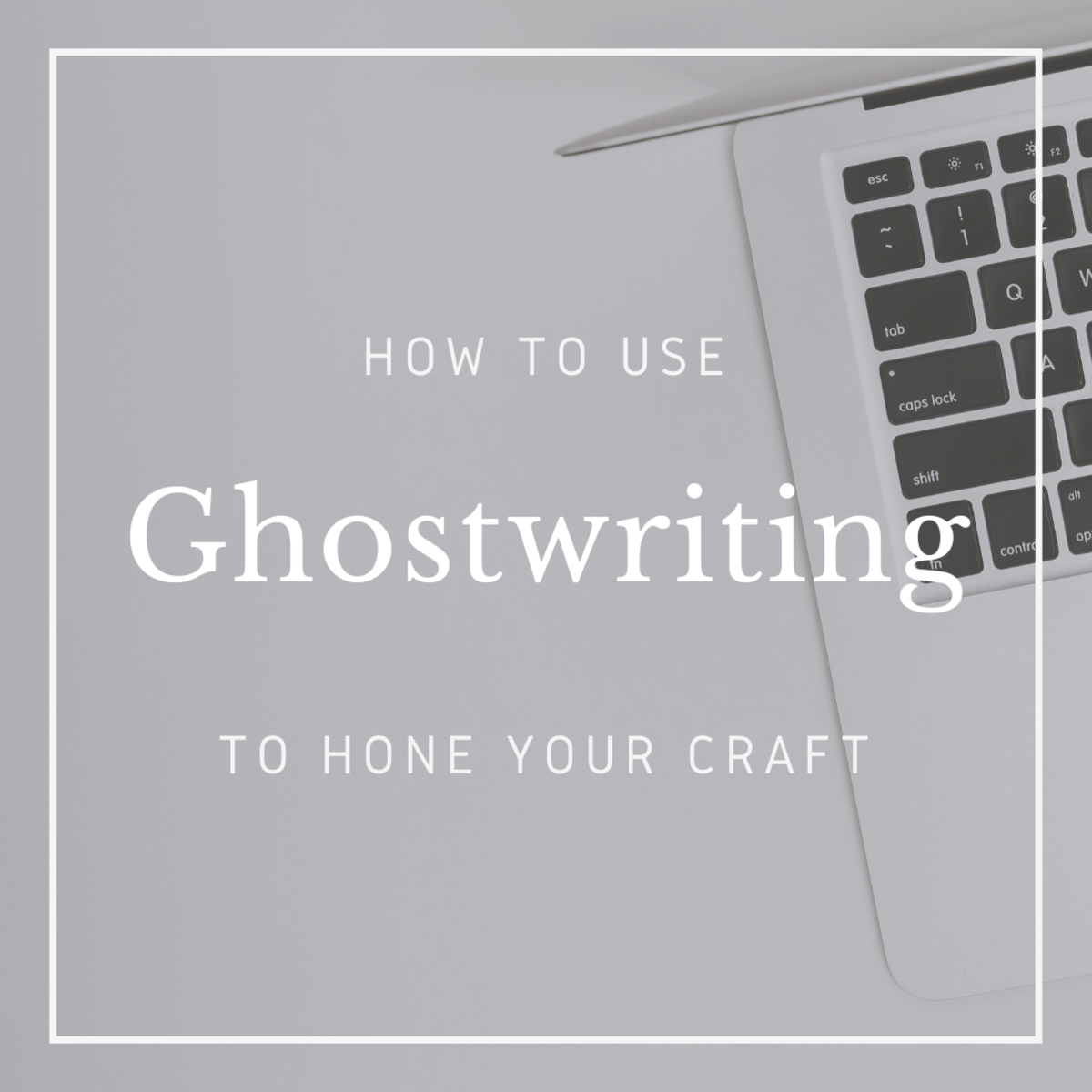 How to Use Ghostwriting to Hone Your Craft