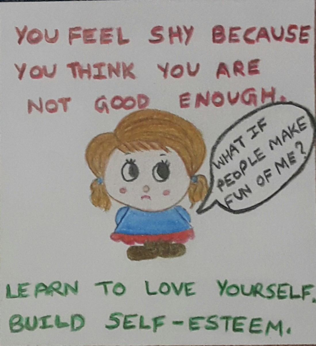 Shy people should learn to love themselves. They are so prone to self-criticism that they forget to appreciate themselves in the long run.