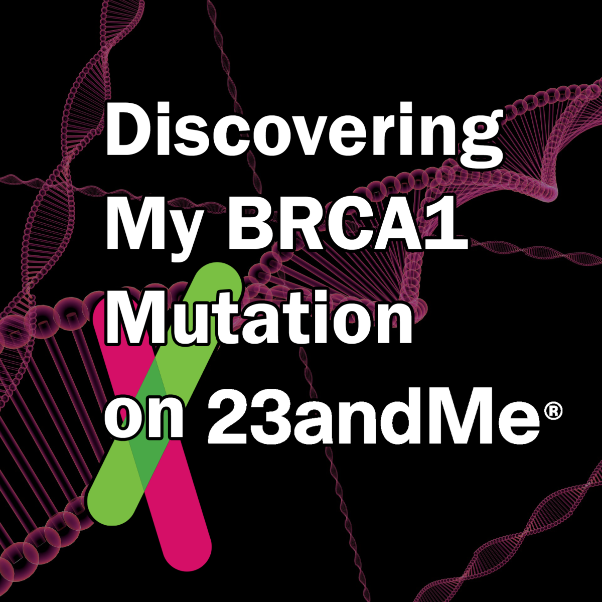 Discovering My BRCA1 Mutation on 23andMe