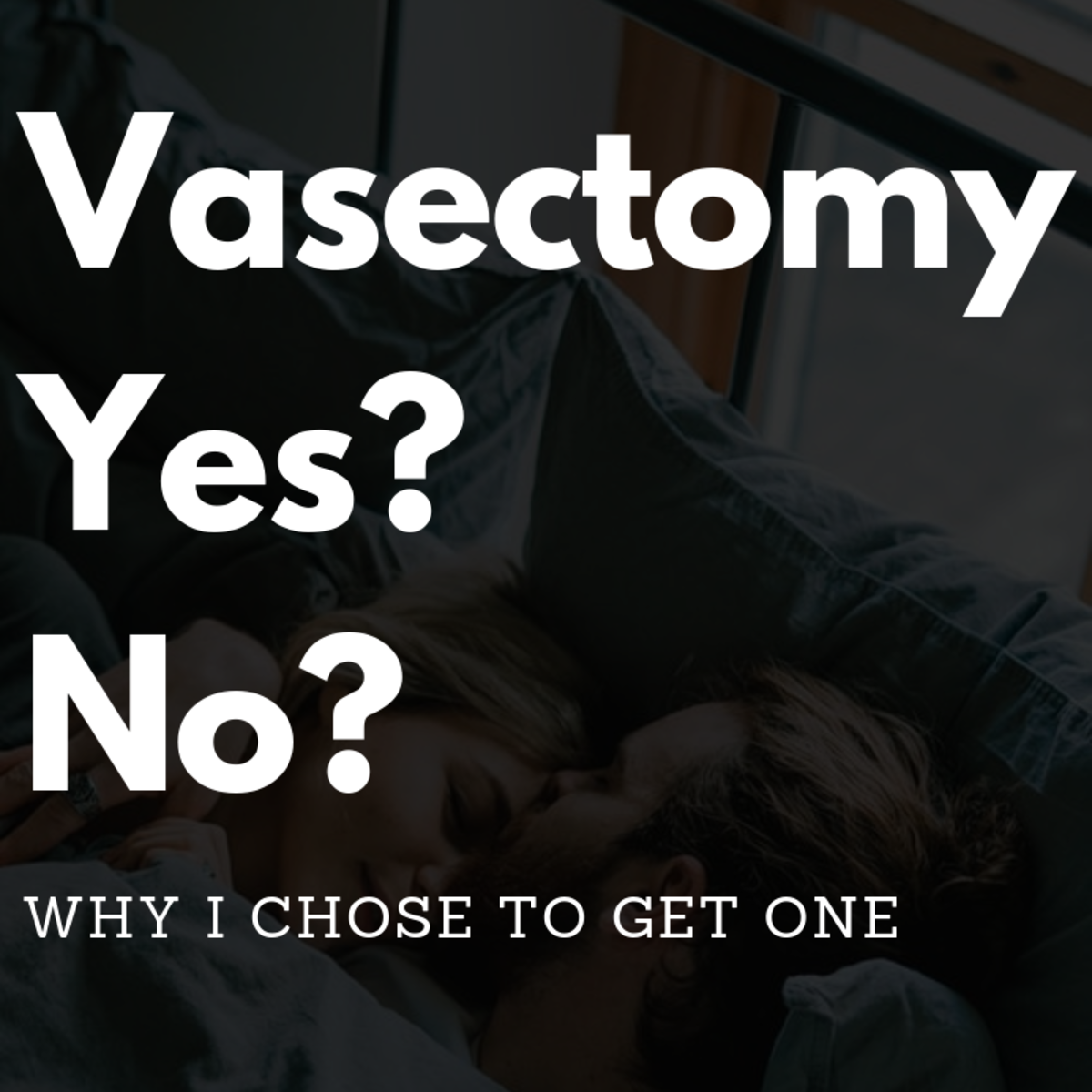 Why I Chose to Get a Vasectomy