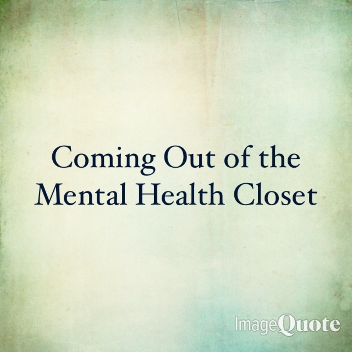 What to Remember When Coming Out of the Mental Illness Closet