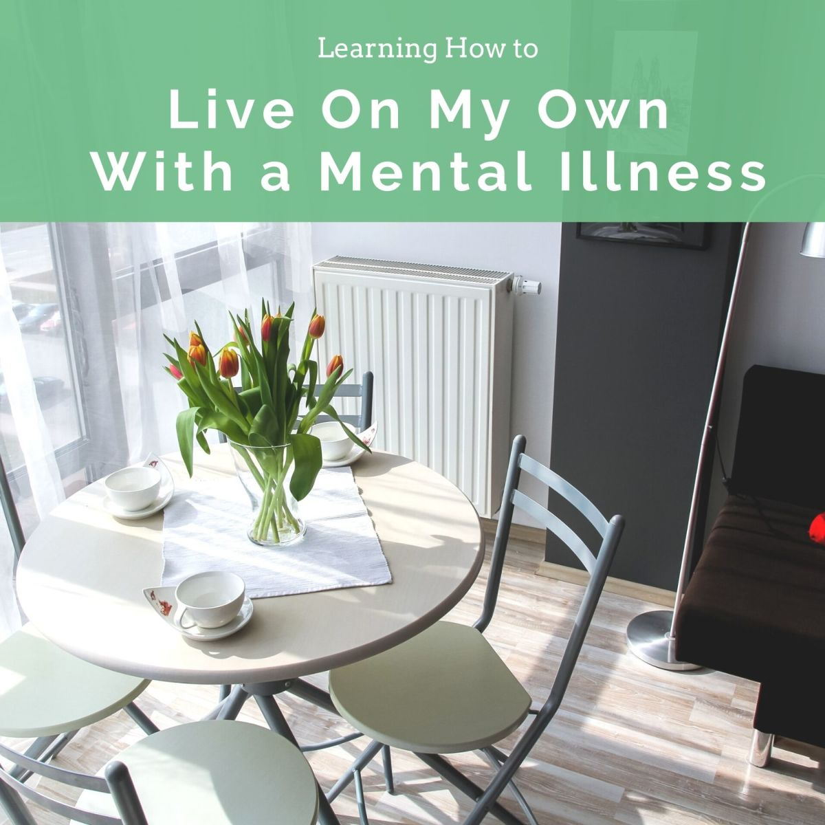 Learning How to Live on My Own Again With a Mental Illness