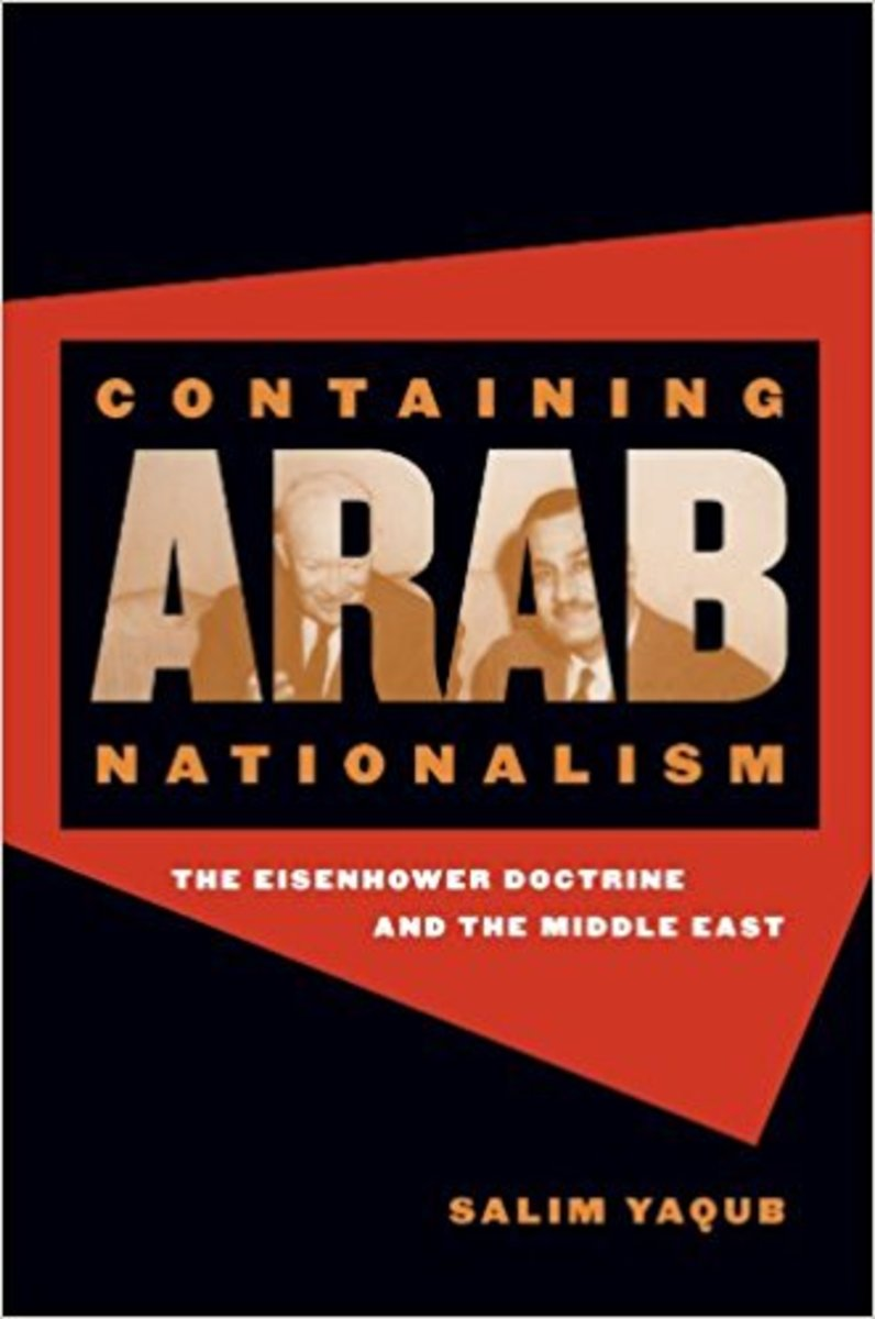 """Containing Arab Nationalism: The Eisenhower Doctrine and the Middle East."""