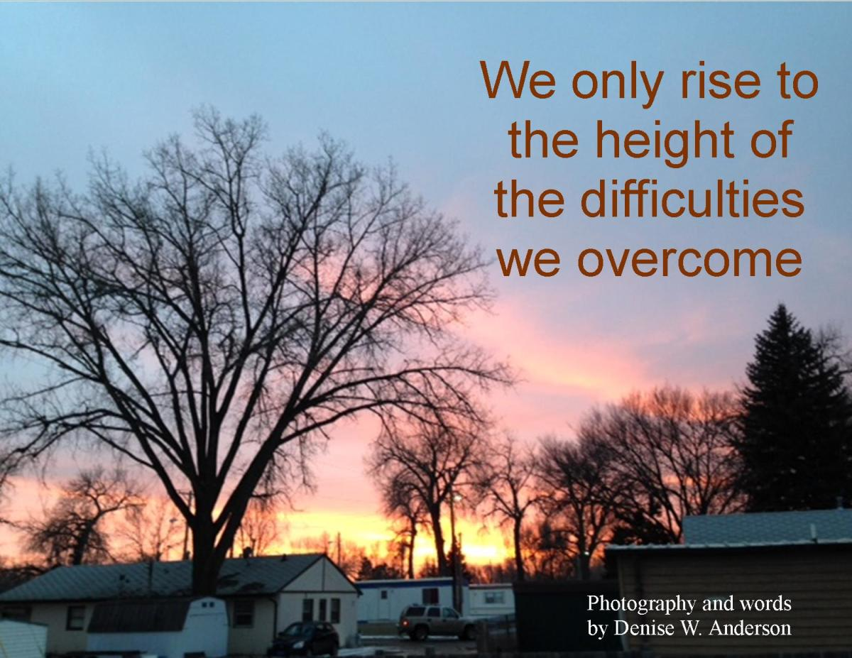 Difficulties bring out the worst in us, that is, unless we do something different to rise above the situation we are in.