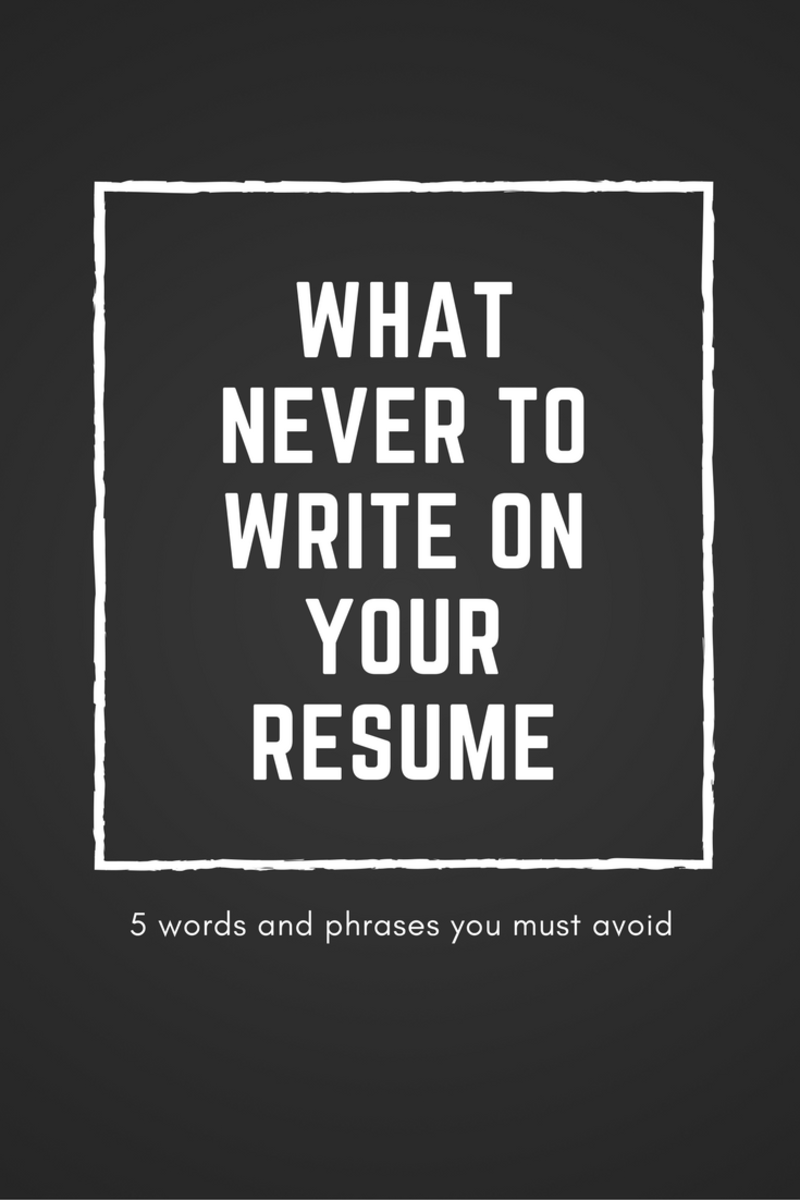 Words and phrases to avoid while writing your resume.