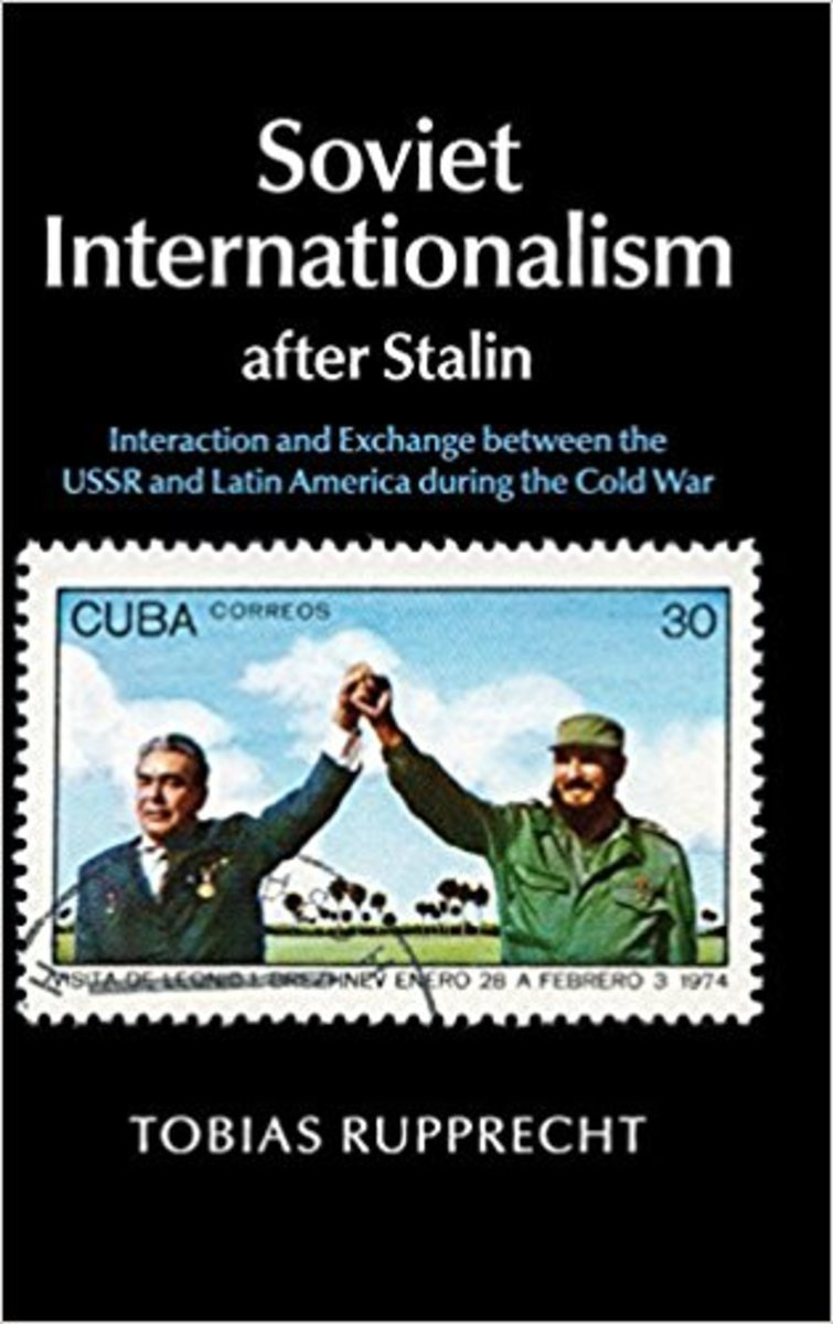 """""""Soviet Internationalism After Stalin.""""  By: Tobias Ruprecht."""