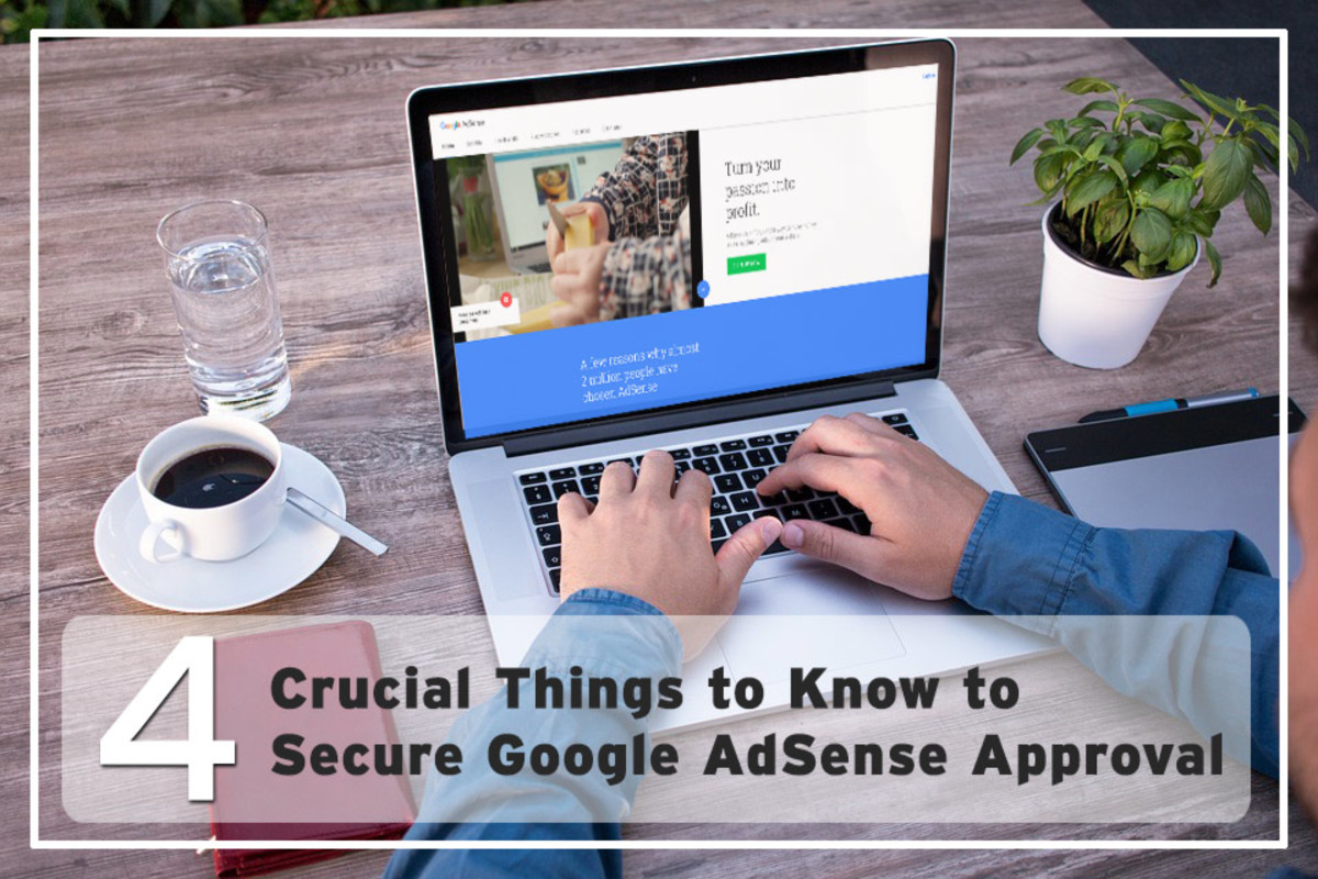 4 Crucial Things to Know to Get Google AdSense Approval