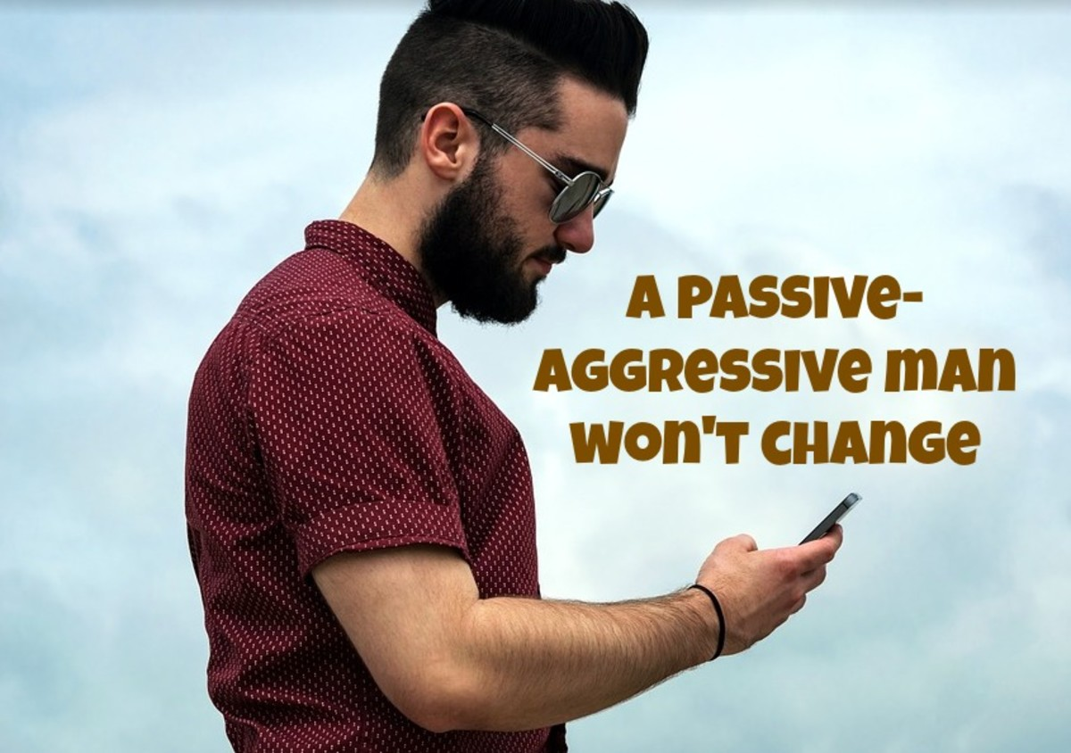 If you're thinking of changing a passive-aggressive man, you're setting yourself up for disappointment.