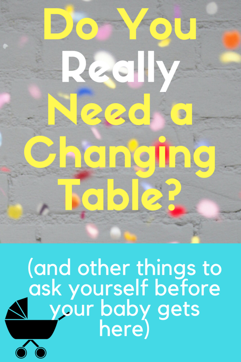Do You Really Need a Changing Table? (and Other Things to Ask Yourself Before Your Baby Comes)
