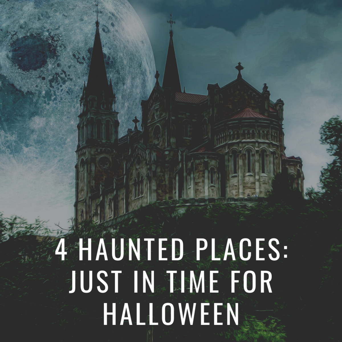 4 Haunted Places: Just in Time for Halloween