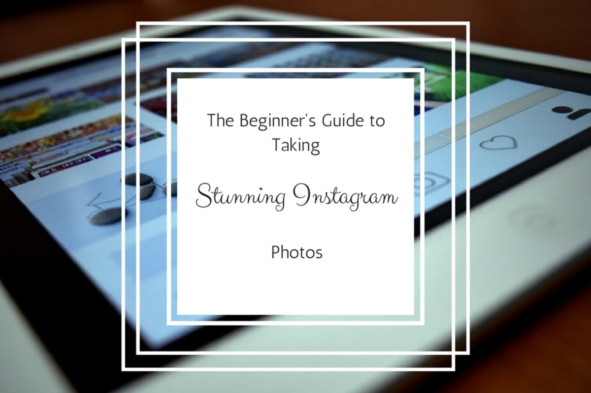 A Beginner's Guide to Taking Stunning Instagram Photos
