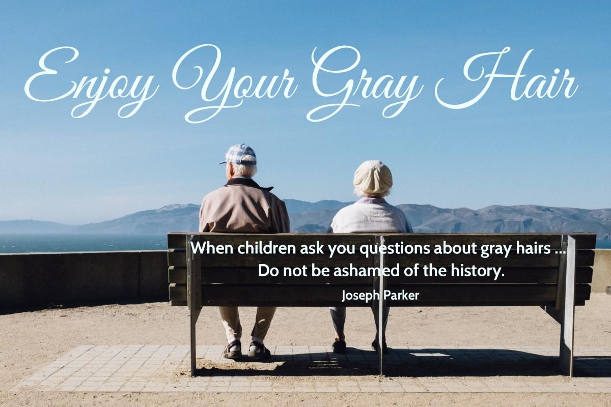 Enjoy your gray hair.