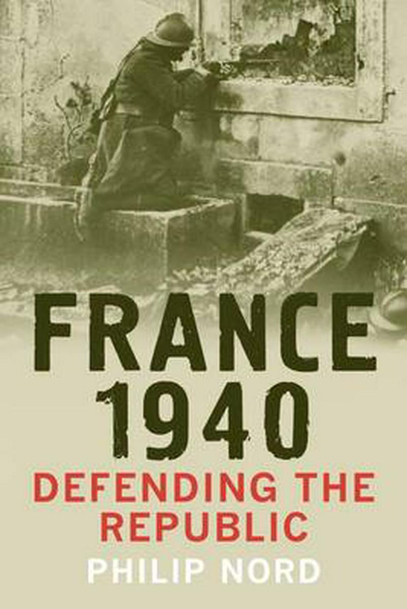 """France 1940: Defending the Republic"" by Philip Nord"