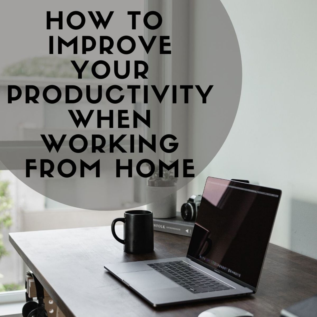 10 Tips to Improve Productivity When Working From Home