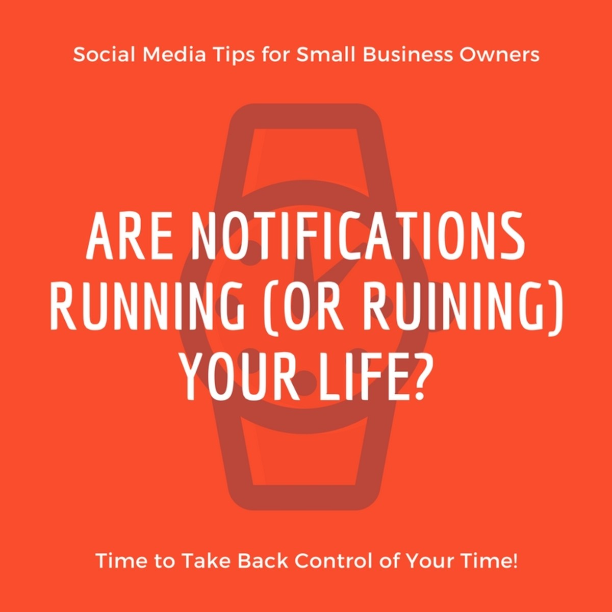 Social Media Tips for Small Business Owners: Are Notifications Running (or Ruining) Your Life?