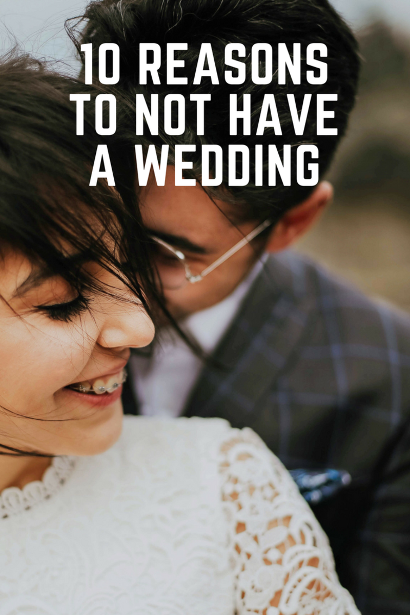 Top 10 Reasons to Not Have a Wedding