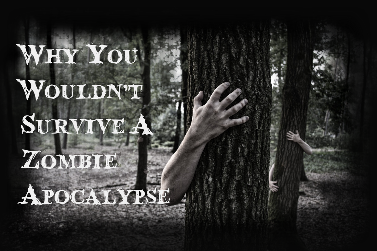 Why You Wouldn't Survive A Zombie Apocalypse
