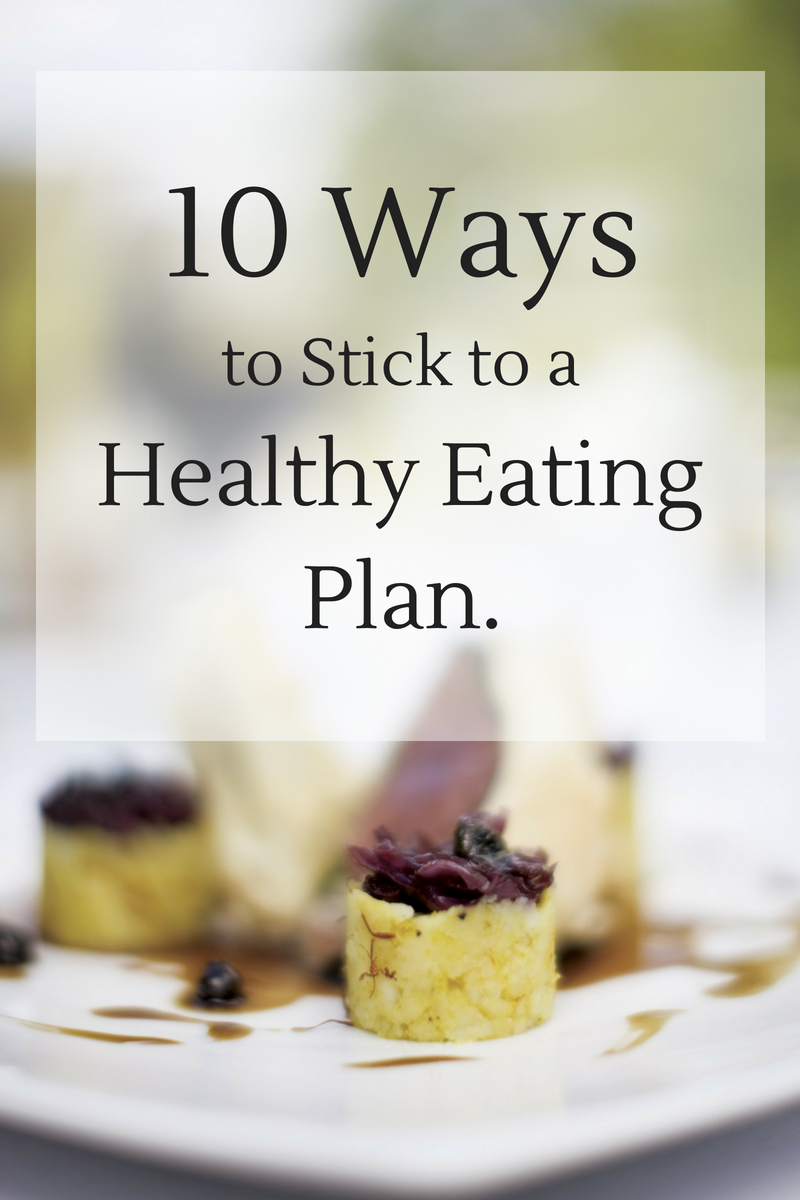 10 Ways to Stick to a Healthy Eating Plan