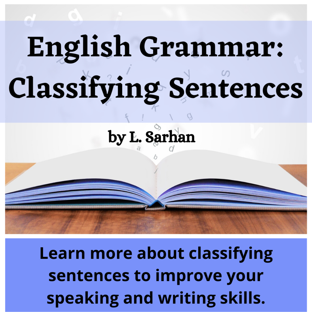 English grammar can be difficult and confusing at times, even for native speakers. Learn more about classifying sentences to improve your speaking and writing skills.