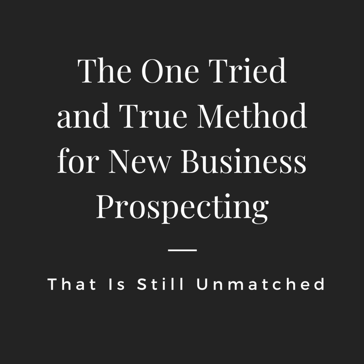 The One Tried and True Method for New Business Prospecting That Is Still Unmatched