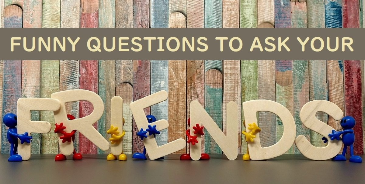 Funny Questions to Ask Friends
