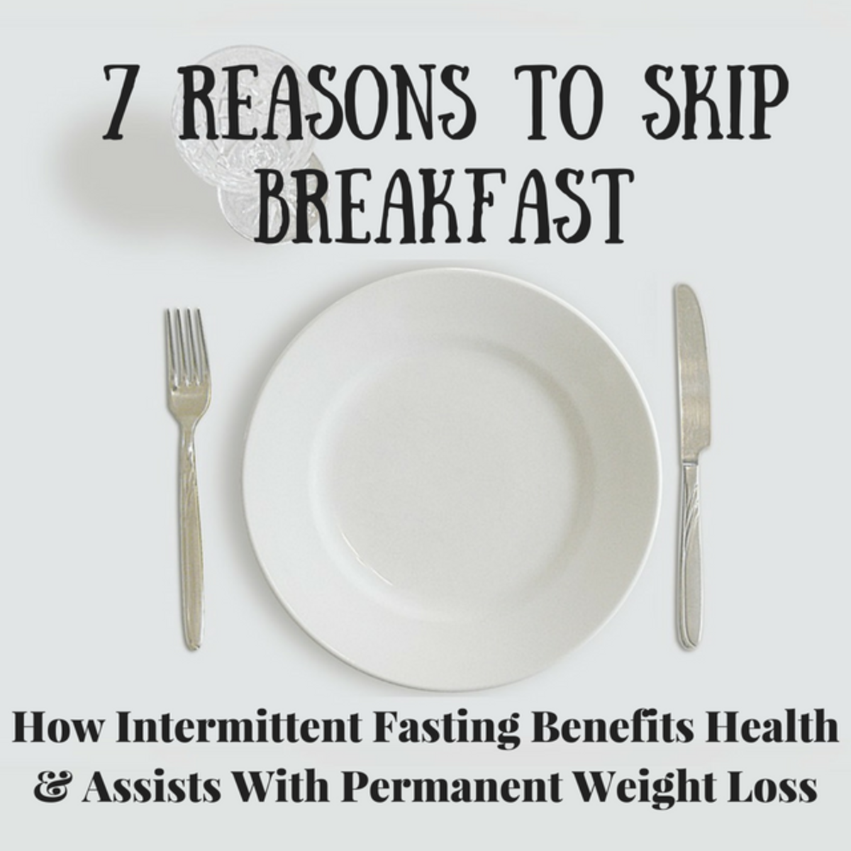 How Intermittent Fasting Benefits Your Health and Assists With Permanent Weight Loss