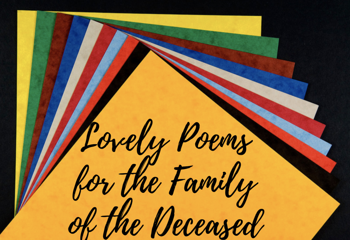 Write lovely poems for the families of the deceased.