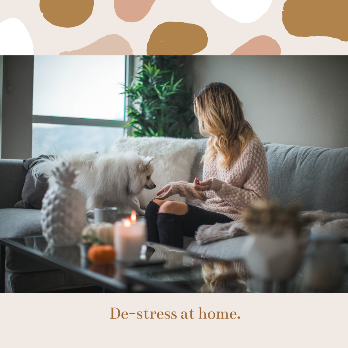 How to effectively de-stress at home.