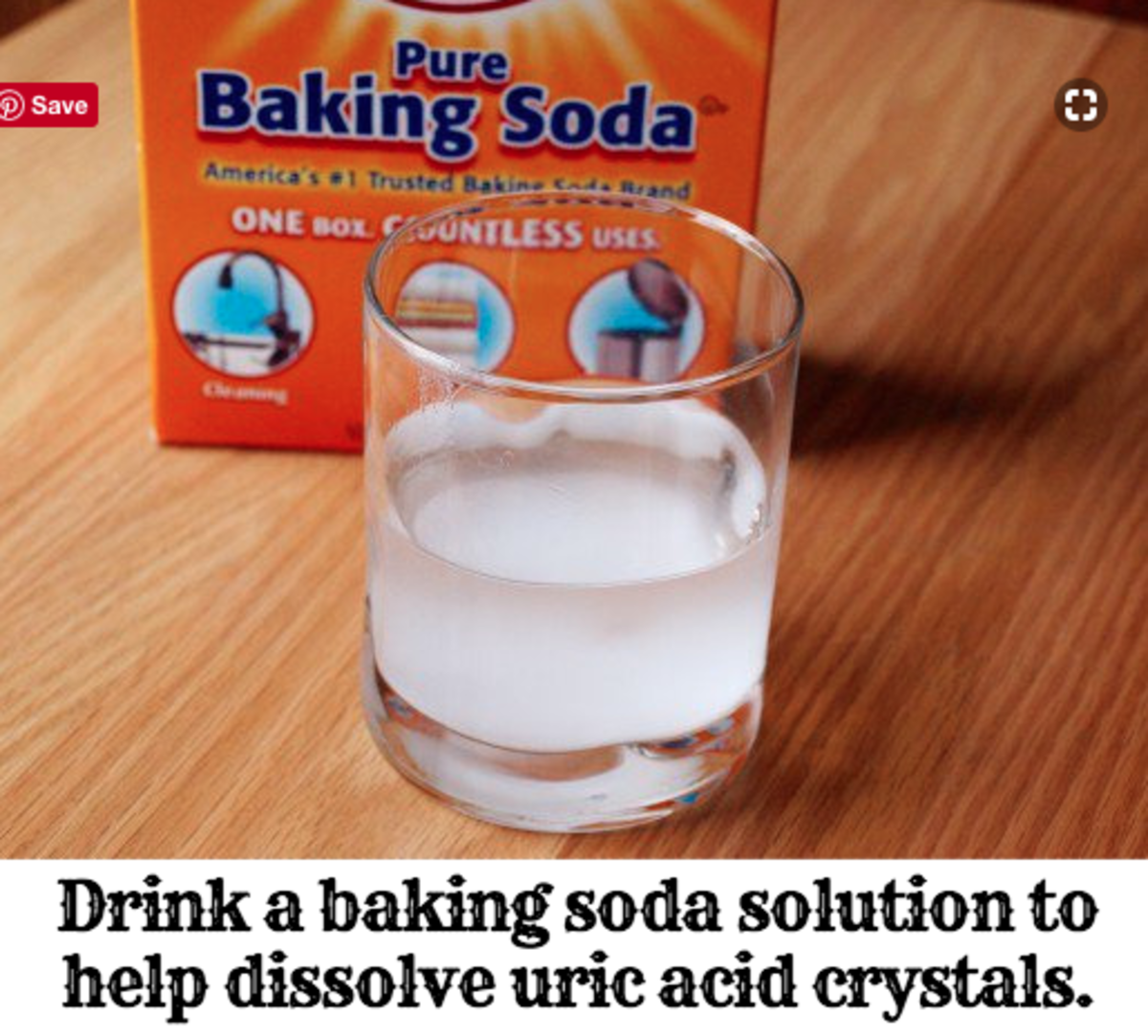 Drinking a baking soda solution may help to dissolve the uric acid crystals in your body.